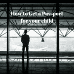 How to Get a Passport for Your Child