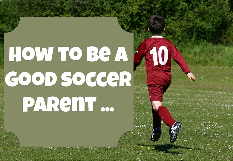 How To Be A Good Soccer Parent