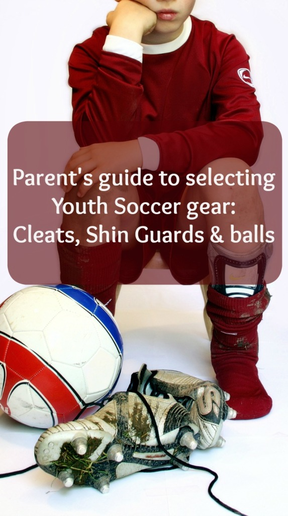 Parent's guide to selecting youth soccer gear: cleats, shin guards and soccer ball