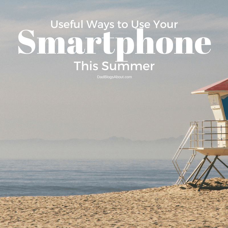 Make this summer stress free with these Useful Ways to Use Your Smartphone This Summer. More at DadBlogsAbout.com